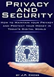 Privacy and Security: How to Maintain your Privacy and Protect your Money in Today s Digital World
