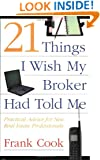 21 Things I Wish My Broker Had Told Me: Practical Advice for New Real Estate Professionals.