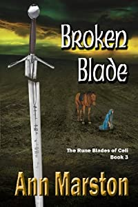 Broken Blade, Book 3, the Rune Blades of Celi by Ann Marston
