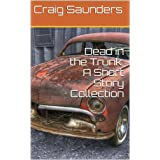 Dead in the Trunk: A Short Story Collection ~ Craig Saunders