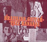 echange, troc Compilation, Serguei - Brazilian Guitar Fuzz Bananas - Tropicalista Psychedelic Masterpieces, 1967-1976