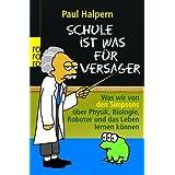 """Schule ist was f�r Versager: Was wir von den Simpsons �ber Physik, Biologie, Roboter und das Leben lernen k�nnenvon """"Paul Halpern"""""""