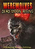 img - for Werewolves: Dead Moon Rising (Moonstone Monsters Anthology) book / textbook / text book