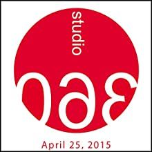Studio 360: 04-25-2015  by Kurt Andersen Narrated by Kurt Andersen