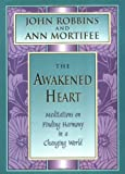 The Awakened Heart: Finding Harmony in a Changing World (Inner Light Series) (091581174X) by Robbins, John