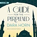 A Guide for the Perplexed: A Novel (       UNABRIDGED) by Dara Horn Narrated by Carrington MacDuffie