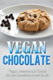 Vegan Chocolate: Vegan Desserts and Treats for Conscious Sweet Tooth (The Vegan Diet)