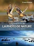 Le grand livre de la photo de nature: Technique - Pratique - Mat�riel