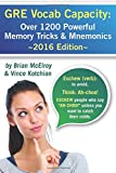 GRE Vocab Capacity: 2016 Edition - Over 1,200 Powerful Memory Tricks and Mnemonics