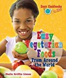 img - for Easy Vegetarian Foods From Around The World (Easy Cookbooks for Kids) book / textbook / text book