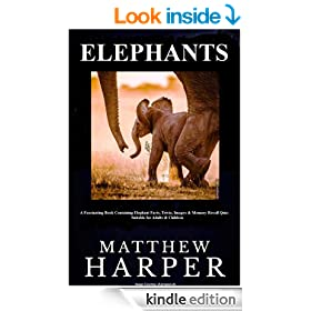 ELEPHANTS: A Fascinating Book Containing Elephant Facts, Trivia, Images & Memory Recall Quiz: Suitable for Adults & Children (Matthew Harper)