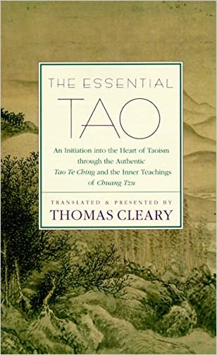 The Essential Tao : An Initiation into the Heart of Taoism Through the Authentic Tao Te Ching and the Inner Teachings of Chuang-Tzu