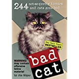Bad Cat: 244 Not-So-Pretty Kitties and Cats Gone Bad ~ Jim Edgar