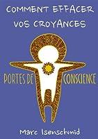 Comment effacer vos croyances (Portes de Conscience t. 1)