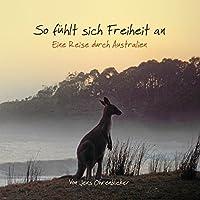 So fühlt sich Freiheit an: Eine Reise durch Australien Hörbuch