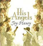His Angels: True Never Before Told Stories about Ordinary People's Encounters with God's Heavenly Messengers