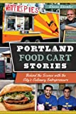 Portland Food Cart Stories: Behind the Scenes with the Citys Culinary Entrepreneurs (American Palate)