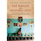 The Weight of a Mustard Seed: The Intimate Story of an Iraqi General and His Family During Thirty Years of Tyranny ~ Wendell Steavenson
