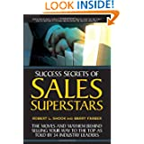 Success Secrets of Sales Superstars: The Moves and Mayhem Behind Selling Your Way to the Top as Told by 34 Industry...
