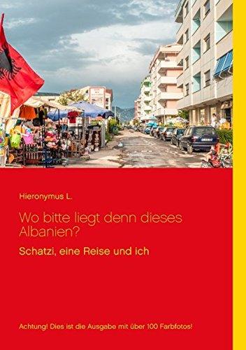 Buchcover: Wo bitte liegt denn dieses Albanien? Fotoversion: Schatzi, eine Reise und ich