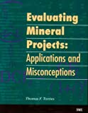 Thomas F. Torries Evaluating Mineral Projects: Applications and Misconceptions