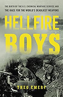 Book Cover: Hellfire Boys: The Birth of the U.S. Chemical Warfare Service and the Race for the World's Deadliest Weapons