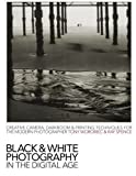 img - for Black and White Photography in the Digital Age: Creative Camera, Darkroom and Printing Techniques for the Modern Photographer by Worobiec, Tony, Spence, Ray 2nd (second) Revised Edition (2008) book / textbook / text book
