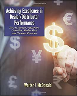 Achieving Excellence In Dealer/Distributor Performance: How To Increase Profitability, Cash Flow, Market Share And Customer Retention