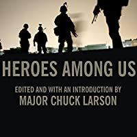 Heroes Among Us: Firsthand Accounts of Combat from America's Most Decorated Warriors in Iraq and Afghanistan (       UNABRIDGED) by Chuck Larson Narrated by Lloyd James