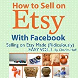 img - for How to Sell on Etsy With Facebook: Selling on Etsy Made Ridiculously Easy, Vol. 1 book / textbook / text book
