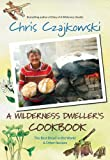 A Wilderness Dweller's Cookbook: The Best Bread in the World and Other Recipes