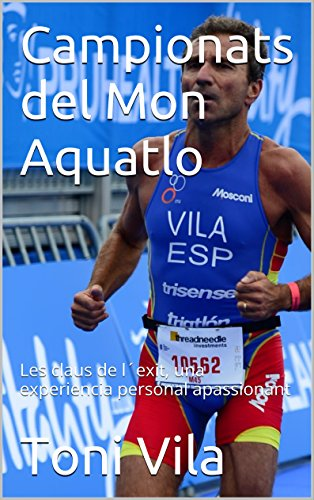 Campionats del Mon Aquatlo: Les claus de lŽexit, una experiencia personal apassionant (Catalan Edition)