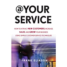 At Your Service: How to Attract New Customers, Increase Sales, and Grow Your Business Using Simple Customer Service Techniques (       UNABRIDGED) by Frank Eliason Narrated by Nicholas Tichovsky