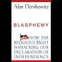 Blasphemy: How the Religious Right is Hijacking the Declaration of Independence (       UNABRIDGED) by Alan Dershowitz Narrated by Knighton Bliss