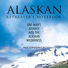 Alaskan Retreater's Notebook: One Man's Journey into the Alaskan Wilderness Audiobook by Ray Ordorica Narrated by Stephen Bel Davies