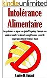 Intol�rance alimentaire - Pourquoi suivre un r�gime sans gluten? Le guide pratique qui vous aide � reconna�tre les aliments sans gluten, vous permet de manger sans gluten et vivre sans gluten
