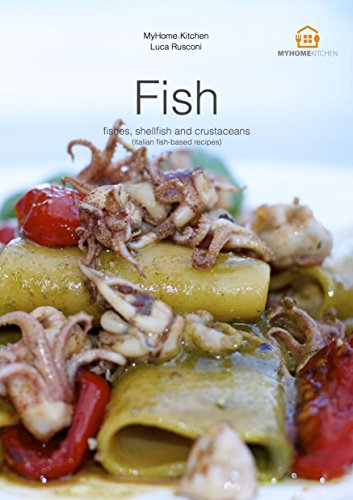 Fish: fishes, shellfish and crustaceans: Italian fish-based recipes (MyHome.Kitchen's recipes Book 1) by Luca Rusconi