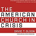 The American Church in Crisis: Groundbreaking Research Based on a National Database of over 200,000 Churches Audiobook by David T. Olson Narrated by James Adams