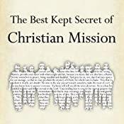 The Best Kept Secret of Christian Mission: Promoting the Gospel with More Than Our Lips | [John Dickson]