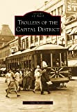 Trolleys Of The Capital District, NY (IOR) (Images of America (Arcadia Publishing))