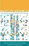 Mestizo Genomics: Race Mixture, Nation, and Science in Latin America