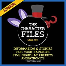 The Character Files: Information & Stories for Your Favorite Five Nights at Freddy's Animatronics - Unofficial Book (       UNABRIDGED) by  Survival Press Narrated by Ryan DeRemer