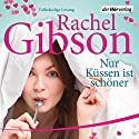 Nur Küssen ist schöner Hörbuch von Rachel Gibson Gesprochen von: Emily Behr
