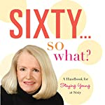 Sixty...So What?: A Handbook for Staying Young at Sixty | Sharon Jones, PhD