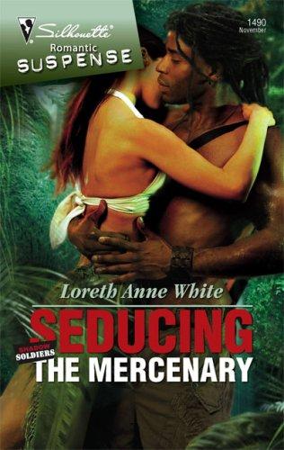 Image of Seducing The Mercenary (Silhouette Romantic Suspense)