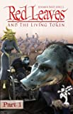 Red Leaves and the Living Token - Book 1 - Part 1