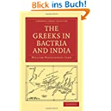 The Greeks in Bactria and India (Cambridge Library Collection - Classics)