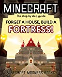 Minecraft: Forget a House, Build a  FORTRESS!: The step by step guide.