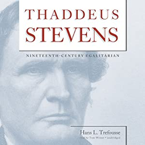 Thaddeus Stevens: Nineteenth-Century Egalitarian | [Hans L. Trefousse]