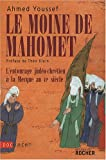 echange, troc Ahmed Youssef - Le moine de Mahomet : L'entourage judéo-chrétien à la Mecque au VIe siècle